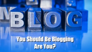 You Should Be Blogging